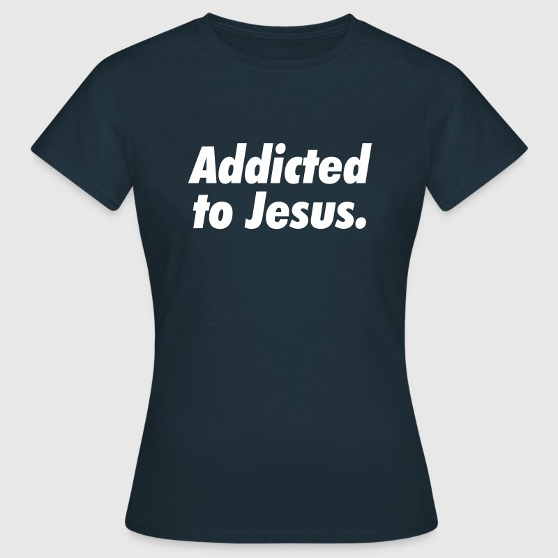 Addicted to Jesus - Frauen T-Shirt