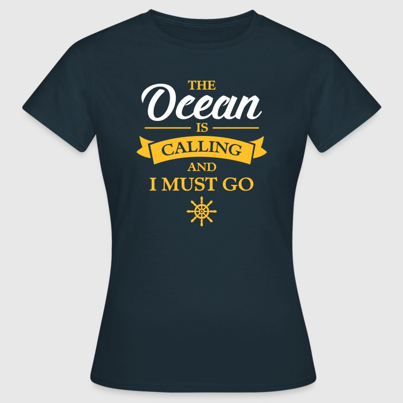 The Ocean Is Calling And I Must Go - Women's T-Shirt