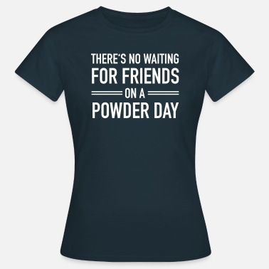 There-are-no-friends-on-a-powder-day There's No Waiting For Friends On A Powder Day - Women's T-Shirt