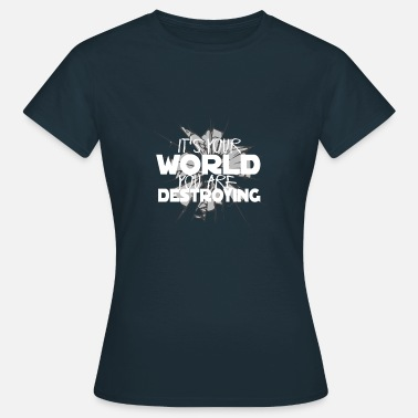 Destroy You It is your world that you destroy - Women's T-Shirt