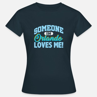 Long Distance Relationship Someone in Orlando Loves Me - Women's T-Shirt