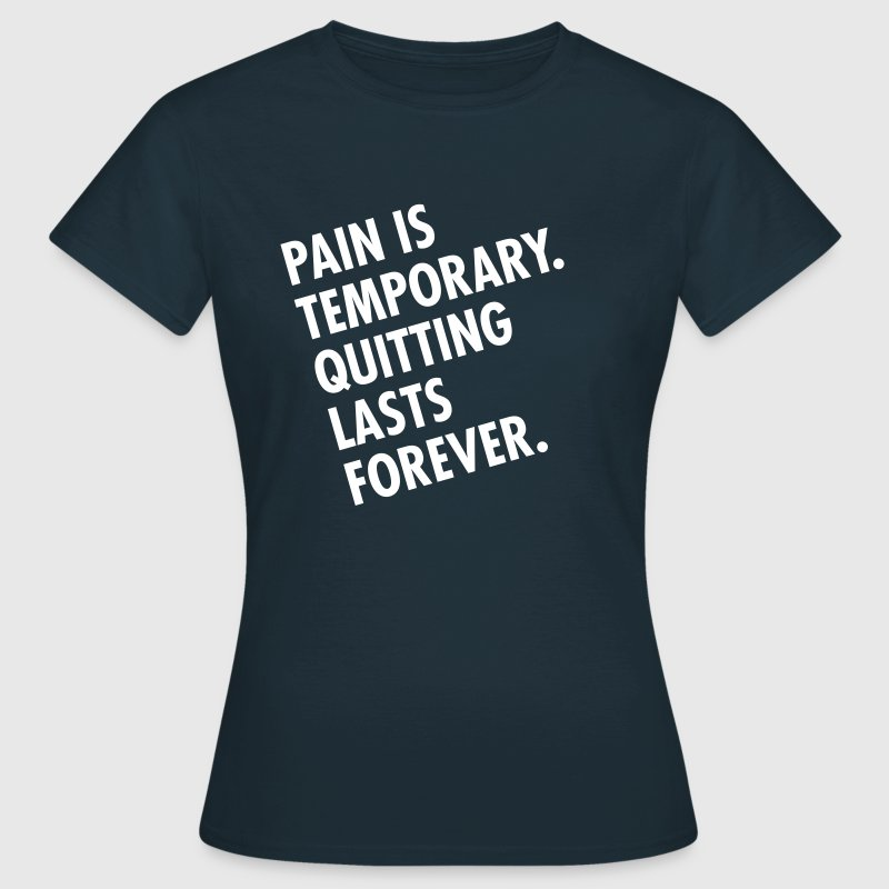 Pain Is Temporary - Quitting Lasts Forever. - Women's T-Shirt