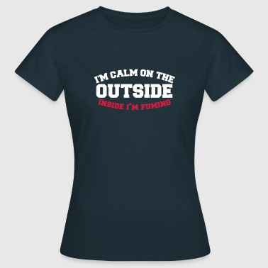 I'm calm on the outside - inside I'm FUMING! - Women's T-Shirt