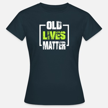 Old Lives Matter Vintage Birthday Gift - Women's T-Shirt