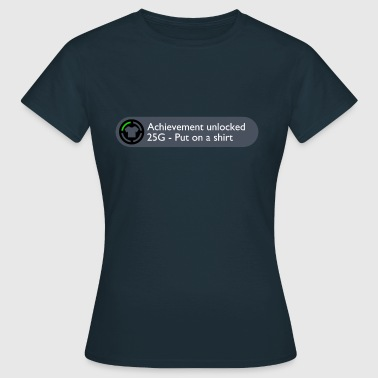 Achievement Unlocked: Put on a Shirt Design - Women's T-Shirt