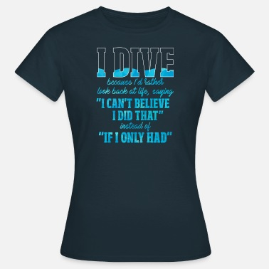 Diving I dive because ... - I dive because ... - Women's T-Shirt