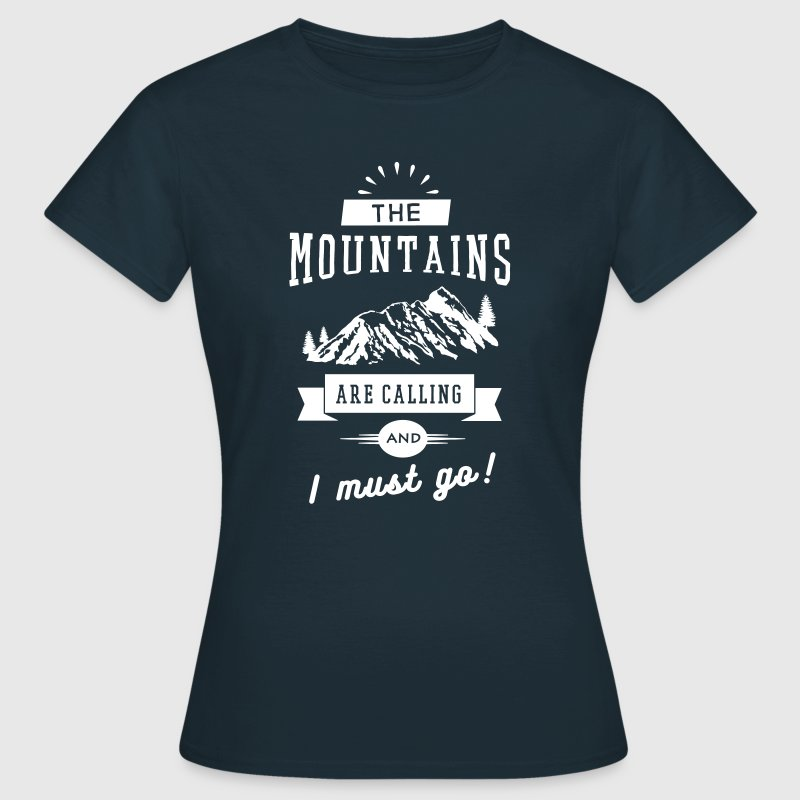 The Mountains Are Calling And I Must Go - Camiseta mujer