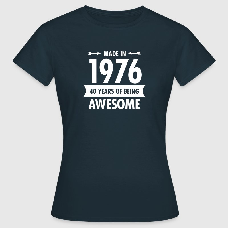 Made in 1976 - 40 Years Of Being Awesome - Women's T-Shirt