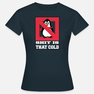 Shit Koch Shit is that cold - Pinguin weiss - Frauen T-Shirt