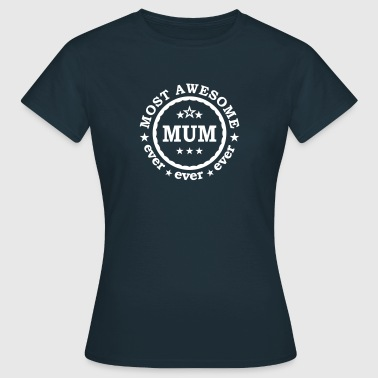 Worlds Most awesome mum ever - best mother of the world  - Women's T-Shirt