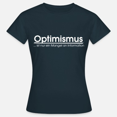 Optimismus Optimismus - Frauen T-Shirt
