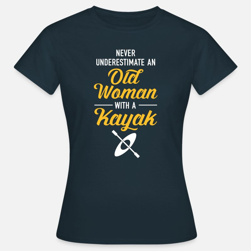 Kayak T-Shirts - Never Underestimate An Old Woman With A Kayak - Women's T-Shirt navy