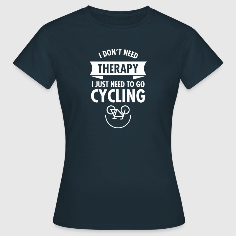 I Don't Need Therapy - I Just Need To Go Cycling - T-shirt Femme