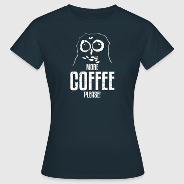 Owl Drawing> More Coffee Please - Women's T-Shirt