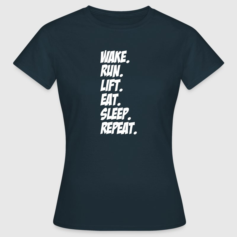 wake run lift eat sleep repeat - Frauen T-Shirt