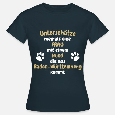 Dog Mum Never underestimate a woman with a dog, Württemberg - Women's T-Shirt