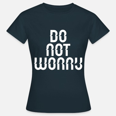 do not worry - Women's T-Shirt