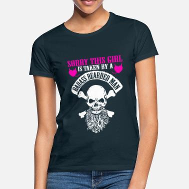 SORRY THIS GIRL IS TAKEN BY A BADASS BEARDED MAN - Frauen T-Shirt