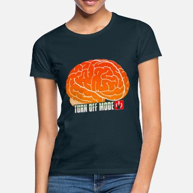 Shut Off Brain Shut Down Relax Off Shut Off Idea - Women's T-Shirt