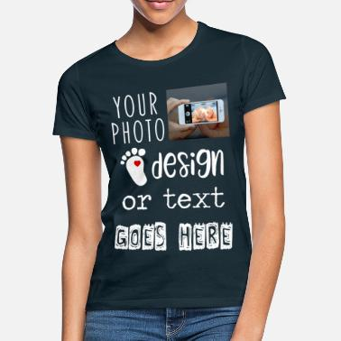 Upload Personalize Custom Text Design or Photo Gift - Women's T-Shirt