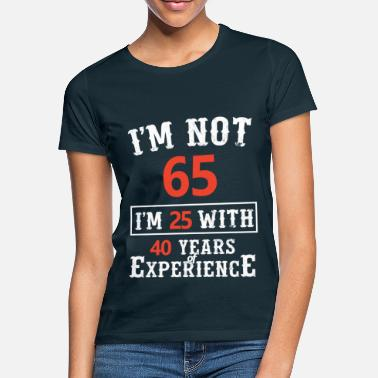 Experience I'm not 65 I'm 25 with 40 years of experience - Women's T-Shirt