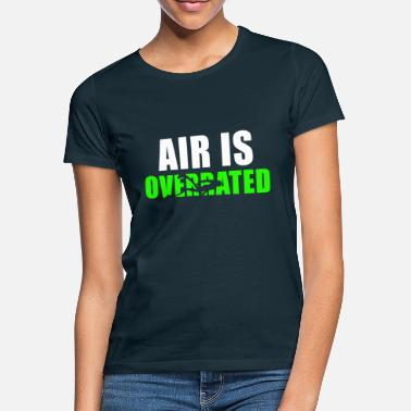 Apnoetauchen Air is overrated - Women's T-Shirt