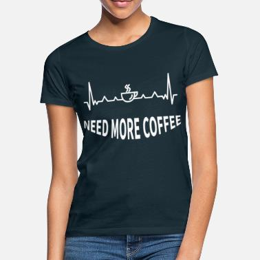 Need more coffee - Women's T-Shirt