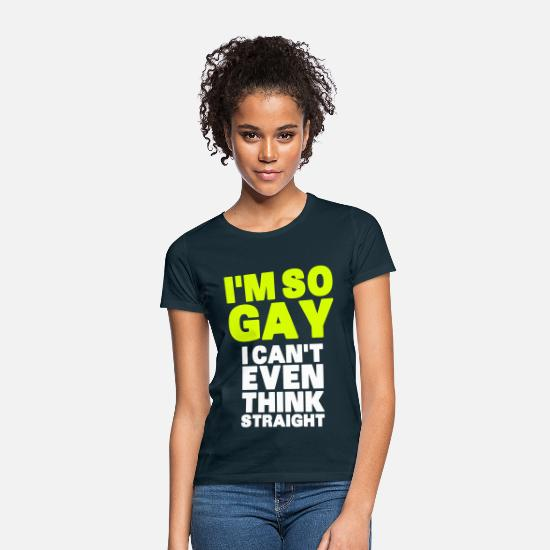 Gay T-Shirts - I'm So Gay I Can't Even Think Straight - Women's T-Shirt navy