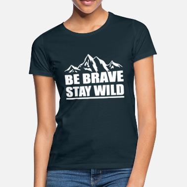 Brave Be Brave Stay Wild Gift Say Cool - Vrouwen T-shirt
