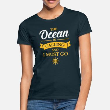 Ocean The Ocean Is Calling And I Must Go - T-shirt dame