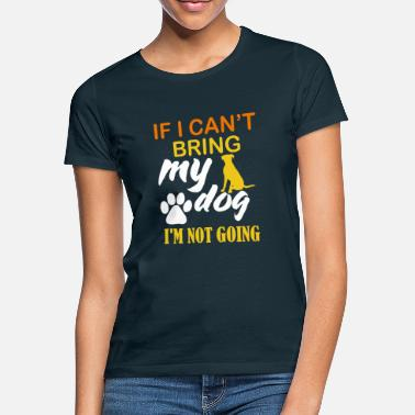 Cant If I cant bring my dog - Shirt - Frauen T-Shirt