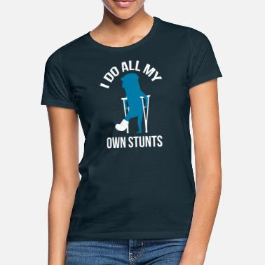 Own Broken Leg Gift I Do All My Own Stunts - Women's T-Shirt