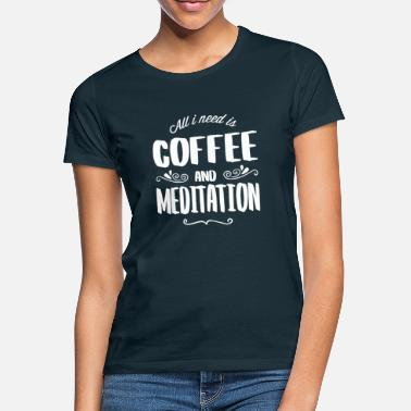 Meditation Meditation & Coffee - Frauen T-Shirt