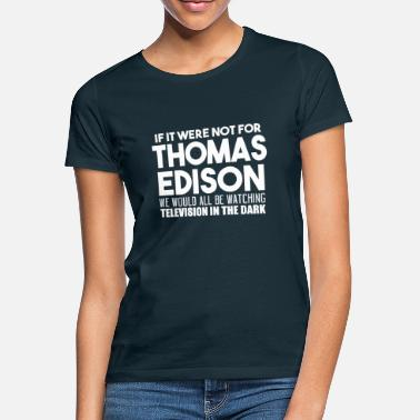 Television If It Were Not For Thomas Edison - Women's T-Shirt