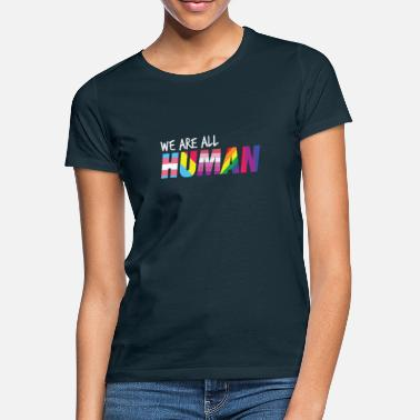 All We Are All Human People Love Gift - Vrouwen T-shirt