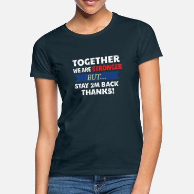 Together Together We are stronger Stay Back Funny Social Di - Women's T-Shirt