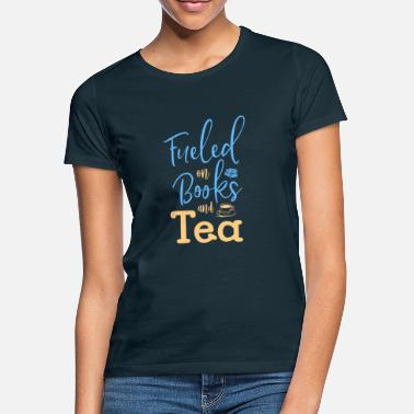 Fueled on books and tea - T-shirt dam