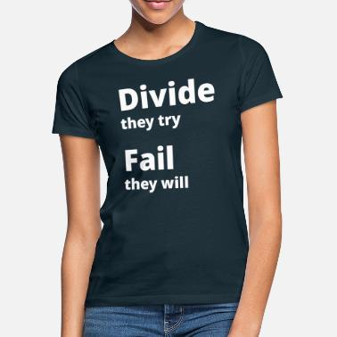Divide they try Fail they will 001 - Frauen T-Shirt