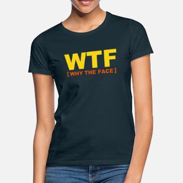 Pc WTF - why the face - Vrouwen T-shirt