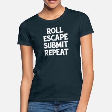 Submit Roll Escape Submit Repeat BJJ JiuJitsu MMA - Women's T-Shirt