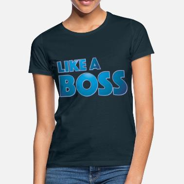 Im Not Like A Boss Like a Boss - Women's T-Shirt