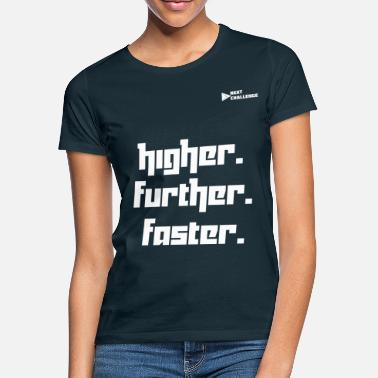 Further higher further faster - Women's T-Shirt