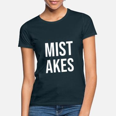 Mistake Mistakes - Women's T-Shirt