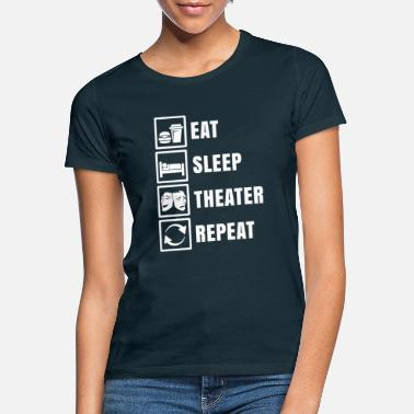 Theater Eat Sleep Theater Repeat Shirt Geschenk Bühne - Frauen T-Shirt