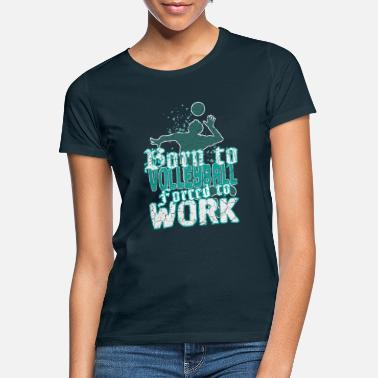 Born for volleyball, forced to work USED - Women's T-Shirt