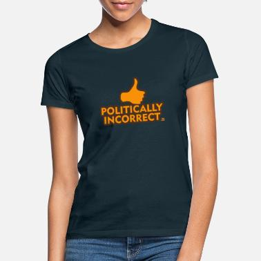 Incorrect politically incorrect - Frauen T-Shirt