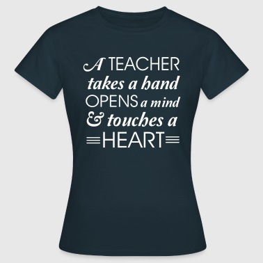 Teacher takes a hand opens a mind - Women's T-Shirt