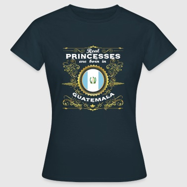 PRINCESS PRINCESS QUEEN BORN GUATEMALA - Women's T-Shirt