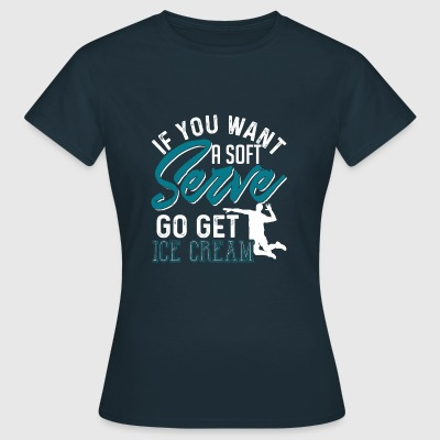 If You Want A Soft Serve Go Get Ice Cream - Vrouwen T-shirt