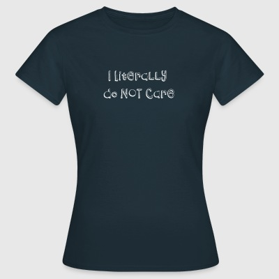 I literally do not care - Women's T-Shirt